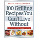 100 Grilling Recipes You Can't Live Without: