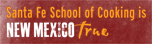 Santa Fe School of Cooking is New Mexico True